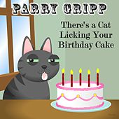 There's a Cat Licking Your Birthday Cake by Parry Gripp