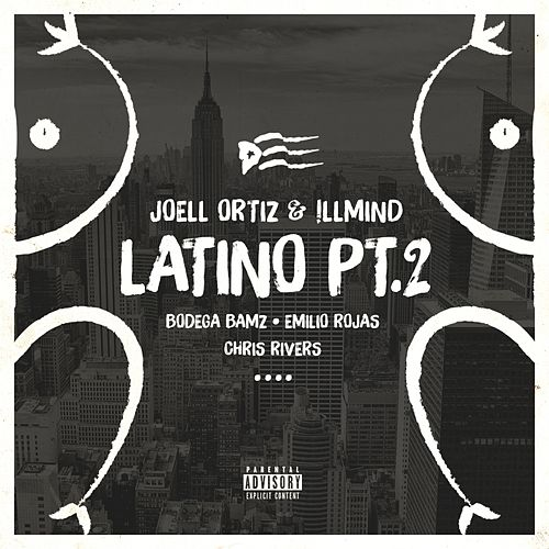 Latino Pt. 2 (feat. Bodega Bamz, Emilio Rojas & Chris Rivers) - Single by Joell Ortiz