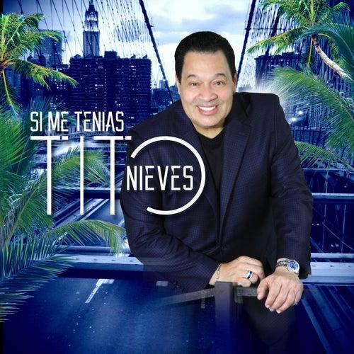Si Me Tenias by Tito Nieves