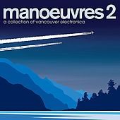 Manoeuvres 2 - A Collection Of Vancouver Electronica by Various Artists