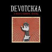 A Mad And Faithful Telling by DeVotchKa