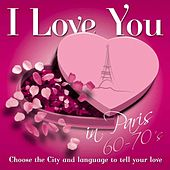 I love you in Paris 60 - 70's by Various Artists