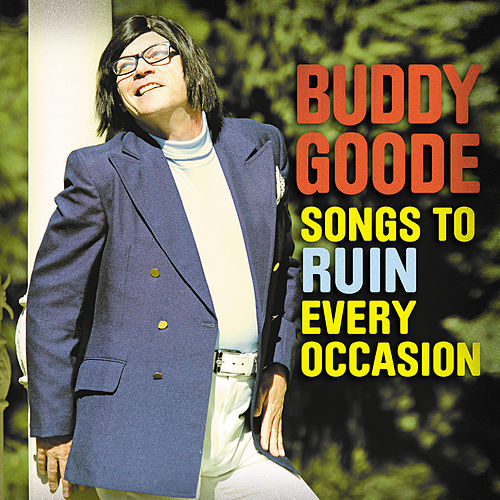 Songs to Ruin Every Occasion by Buddy Goode