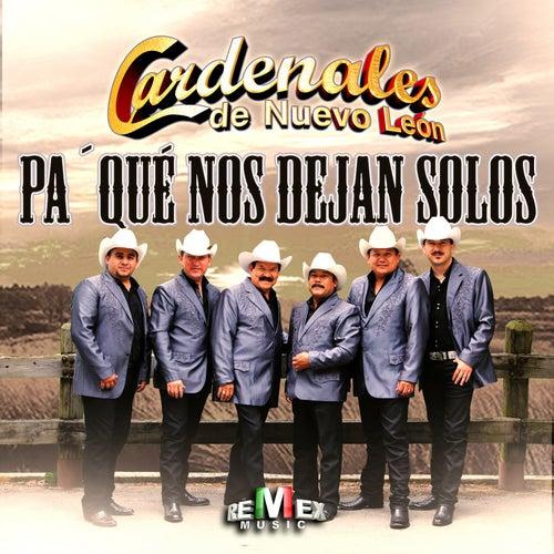 Pa' Qué Nos Dejan Solos by Cardenales De Nuevo León