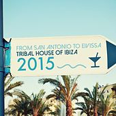 From San Antonio to Eivissa - Tribal House of Ibiza 2015 by Various Artists