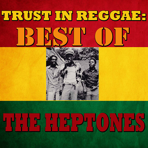 Trust In Reggae: The Heptones by The Heptones