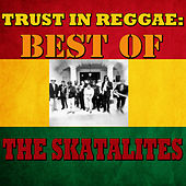 Trust In Reggae: Best Of The Skatalites by The Skatalites