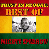 Trust In Reggae: Best Of Mighty Sparrow by The Mighty Sparrow