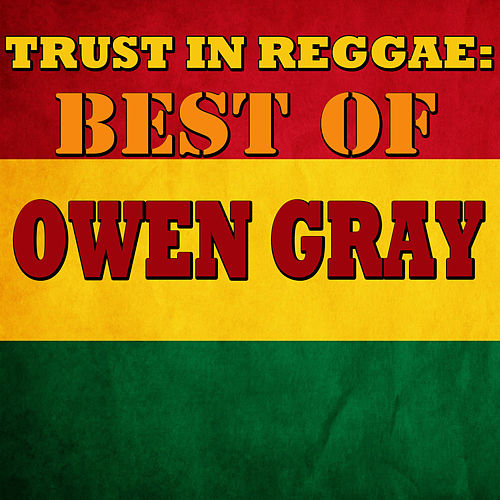 Trust In Reggae: Best Of Owen Gray by Owen Gray
