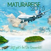 Maturareise 2015 - Jetzt geht's los! Die Sommerhits! by Various Artists
