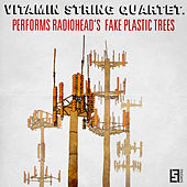 VSQ Performs Radiohead's Fake Plastic Trees by Vitamin String Quartet
