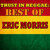 Trust In Reggae: Best Of Eric Morris by Eric Monty Morris