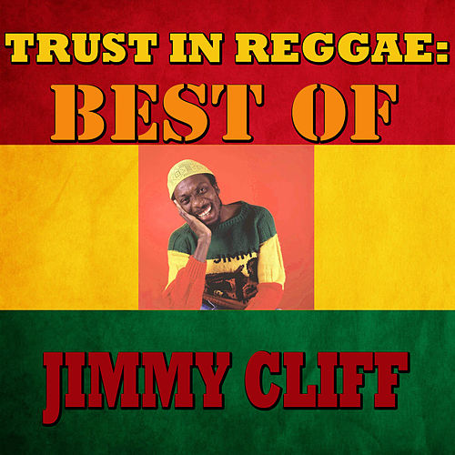 Trust In Reggae: Best Of Jimmy Cliff by Jimmy Cliff