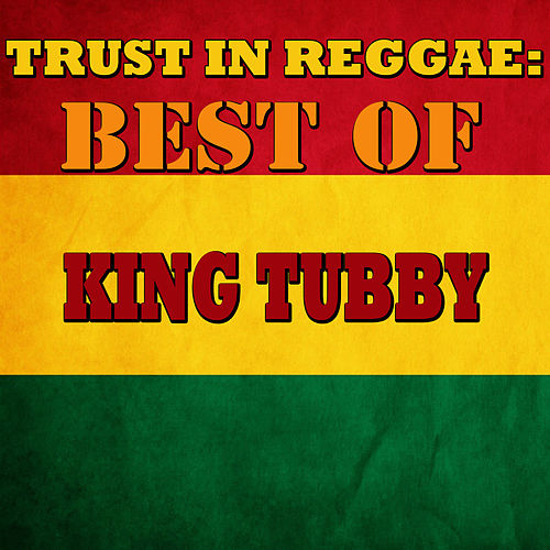 Trust In Reggae: Best Of King Tubby by King Tubby