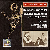 All that Jazz, Vol. 37: Benny Goodman on Air and on Stage, feat. Teddy Wilson (2015 Digital Remaster) by Benny Goodman