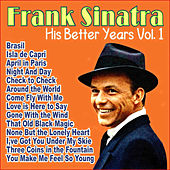 Frank Sinatra - His Better Years Vol. 1 by Frank Sinatra