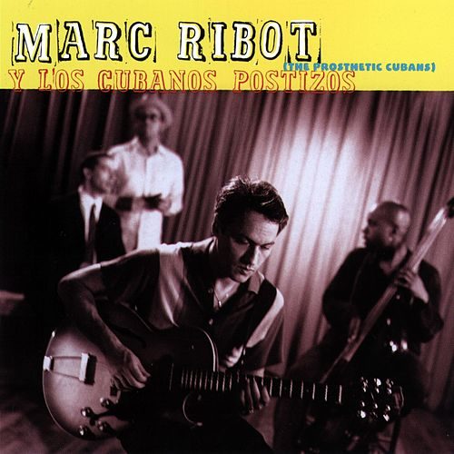 Marc Ribot Y Los Cubanos Postizos by Marc Ribot