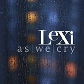 As We Cry - Single by Lexi