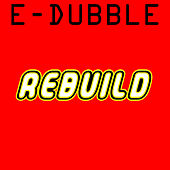 Rebuild by E-Dubble