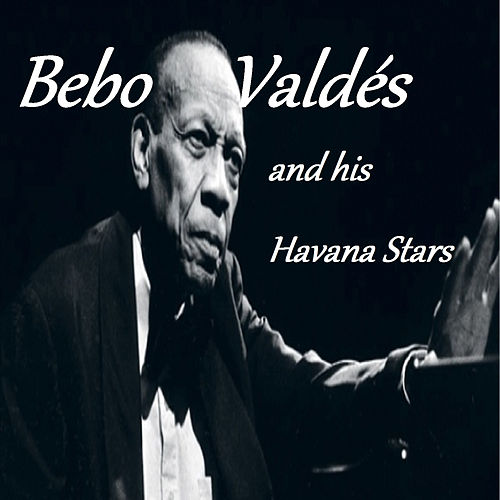 Bebo Valdés And His Havana Stars by Bebo Valdes