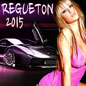 Regueton 2015 by Various Artists