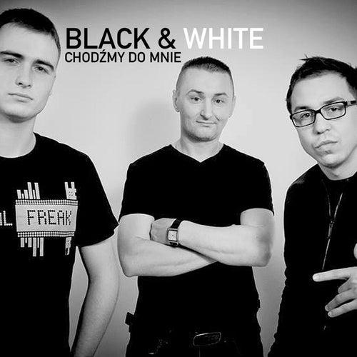 Chodźmy Do Mnie by Black & White