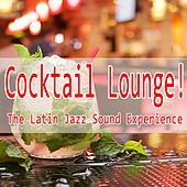 Cocktail Lounge! (The Latin Jazz Sound Experience) by Various Artists