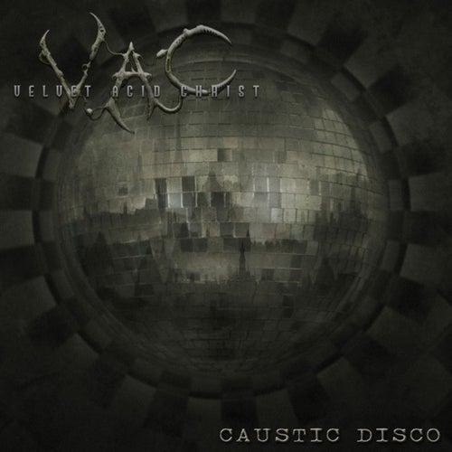 Caustic Disco von Velvet Acid Christ
