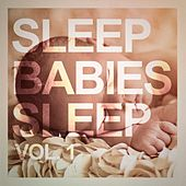 Sleep, Babies Sleep, Vol. 1 by Lullabye Baby Ensemble