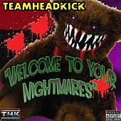 Welcome to Your Nightmares by Teamheadkick