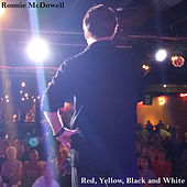 Red, Yellow, Black and White by Ronnie McDowell