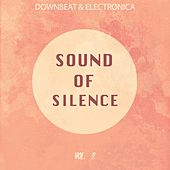 Sound of Silence, Vol. 2 (Downbeat & Electronica) by Various Artists
