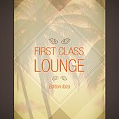 First Class Lounge, Edition Ibiza by Various Artists