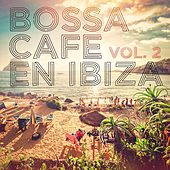 Bossa Cafe en Ibiza, Vol. 2 by Various Artists