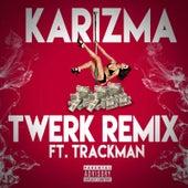 Twerk (Remix) [feat. Trackman] by Karizma