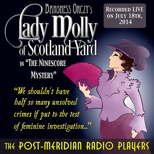 Lady Molly of Scotland Yard in the Ninescore Mystery (Live) by Post-Meridian Radio Players