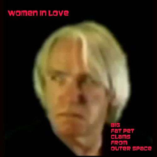 Women in Love by The Big Fat Pet Clams From Outer Space