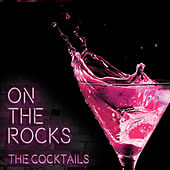 On the Rocks by The Cocktails