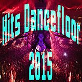 Hits Dancefloor 2015 by Various Artists