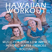 Hawaiian Workout: Music for Your Low Impact Aerobic Water Exercise Routine by Various Artists