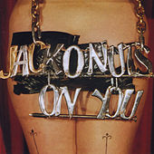 On You by Jack O'Nuts