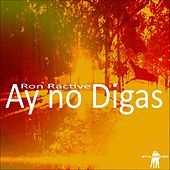 Ay No Digas by Ron Ractive