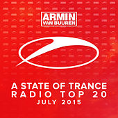 A State Of Trance Radio Top 20 - July 2015 (Including Classic Bonus Track) by Various Artists