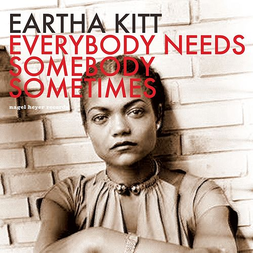 Everybody Needs Somebody Sometimes by Eartha Kitt
