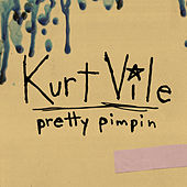 Pretty Pimpin by Kurt Vile