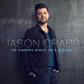 He Knows What He's Doing by Jason Crabb