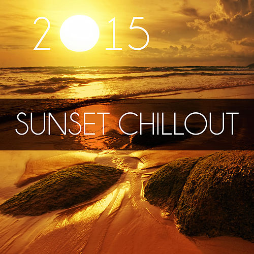 Sunset Chillout 2015 – Summer Time, Just Relax, Easy Going, Well Being, Chill Out, Beach Party by Ibiza Chill Out
