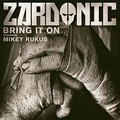 Bring It On (feat. Mikey Rukus) by Zardonic