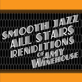 Smooth Jazz All Stars Renditions of Amy Winehouse by Smooth Jazz Allstars
