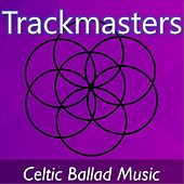 Trackmasters: Celtic Ballad Music by Various Artists